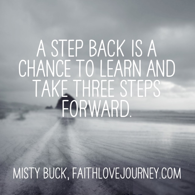 A step back is a chance to learn and take three steps forward.